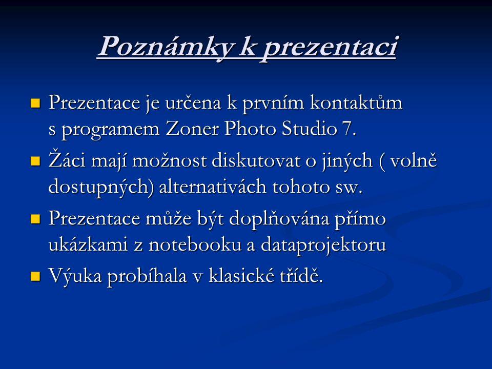Poznámky k prezentaci Prezentace je určena k prvním kontaktům s programem Zoner Photo Studio 7.