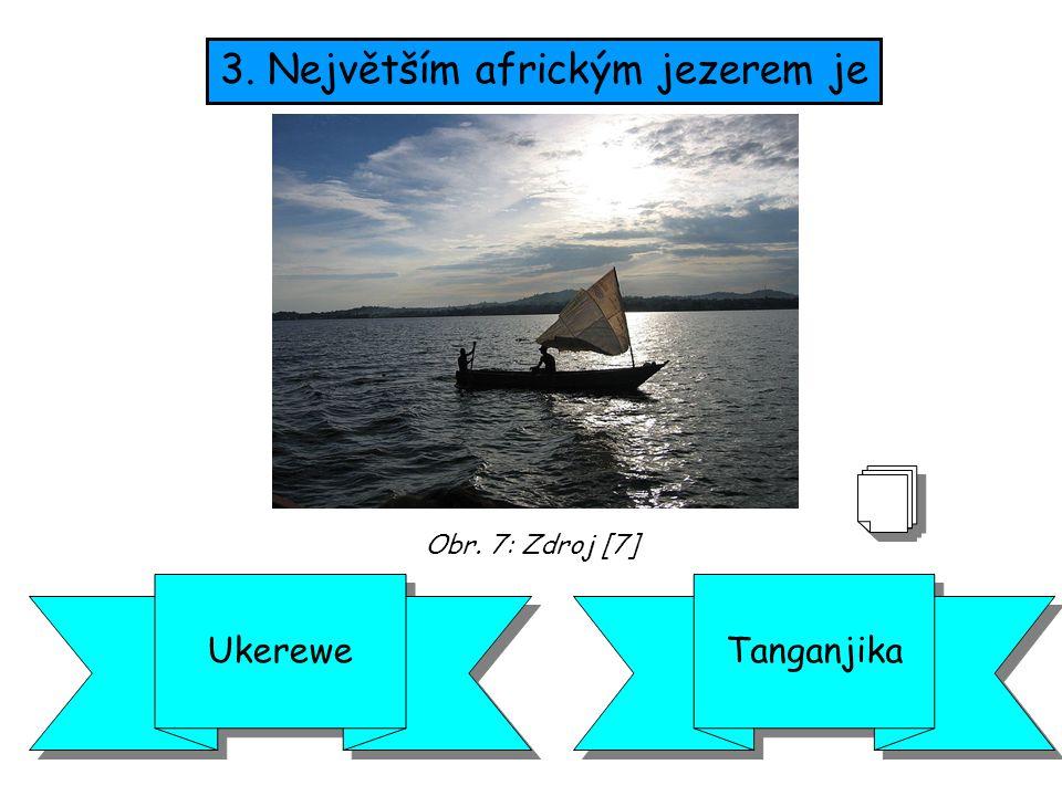 3. Největším africkým jezerem je UkereweTanganjika Obr. 7: Zdroj [7]