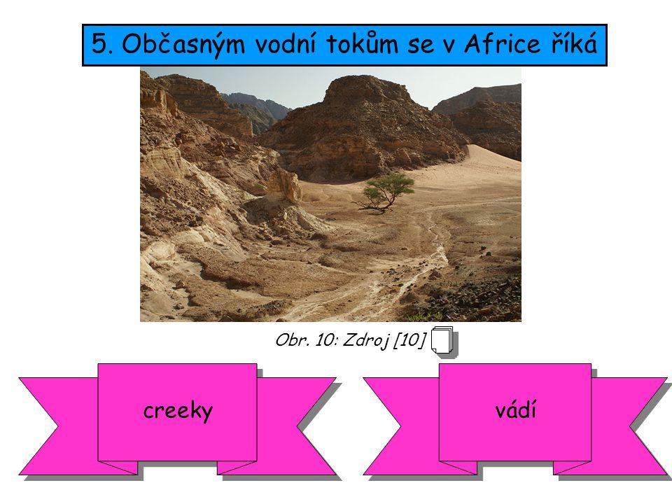 5. Občasným vodní tokům se v Africe říká creekyvádí Obr. 10: Zdroj [10]