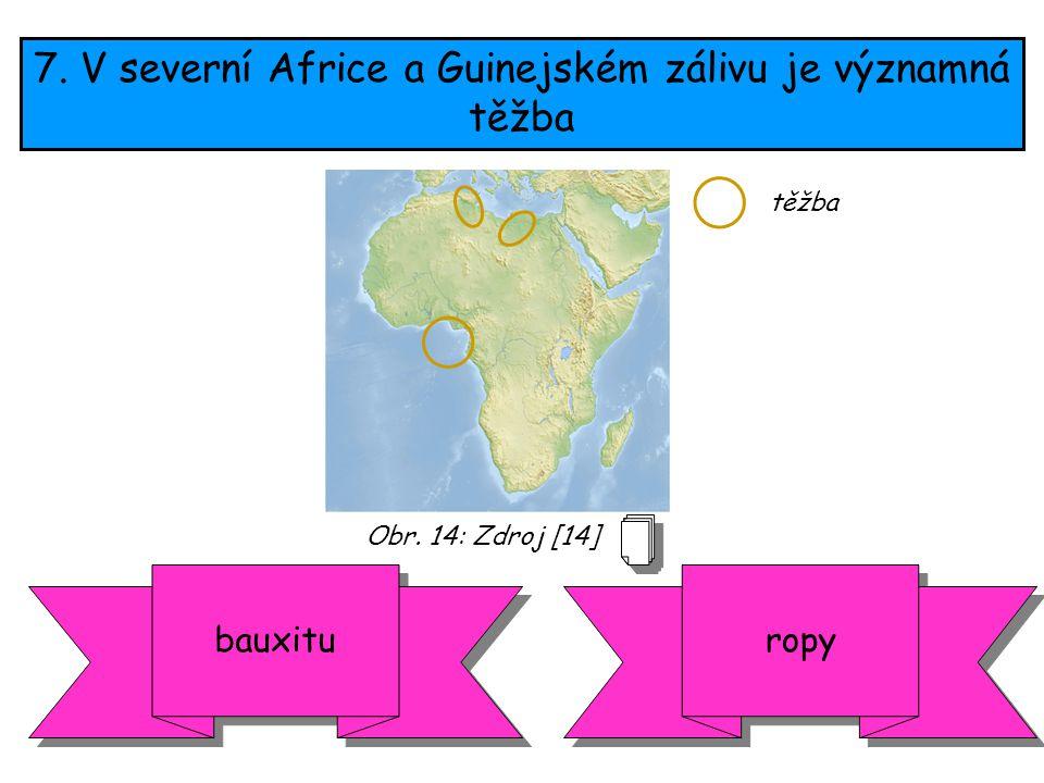 7. V severní Africe a Guinejském zálivu je významná těžba ropybauxitu těžba Obr. 14: Zdroj [14]