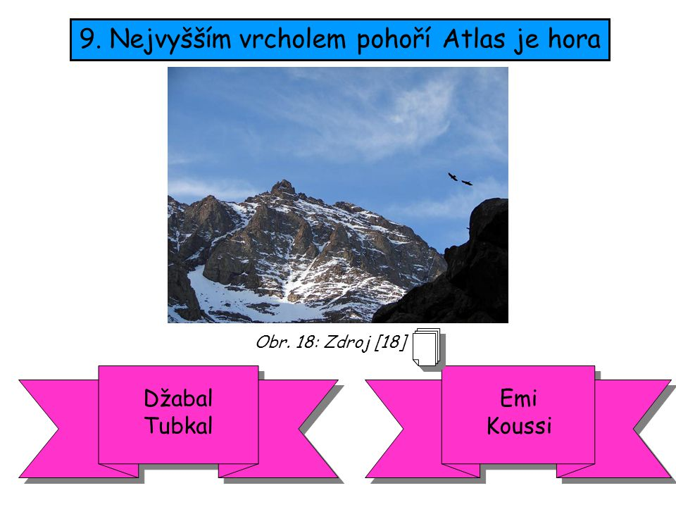 9. Nejvyšším vrcholem pohoří Atlas je hora Emi Koussi Džabal Tubkal Obr. 18: Zdroj [18]