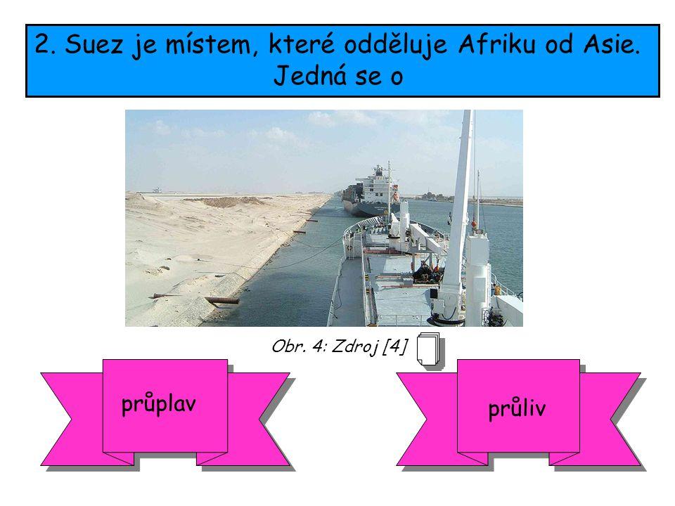 2. Suez je místem, které odděluje Afriku od Asie. Jedná se o průplav průliv Obr. 4: Zdroj [4]