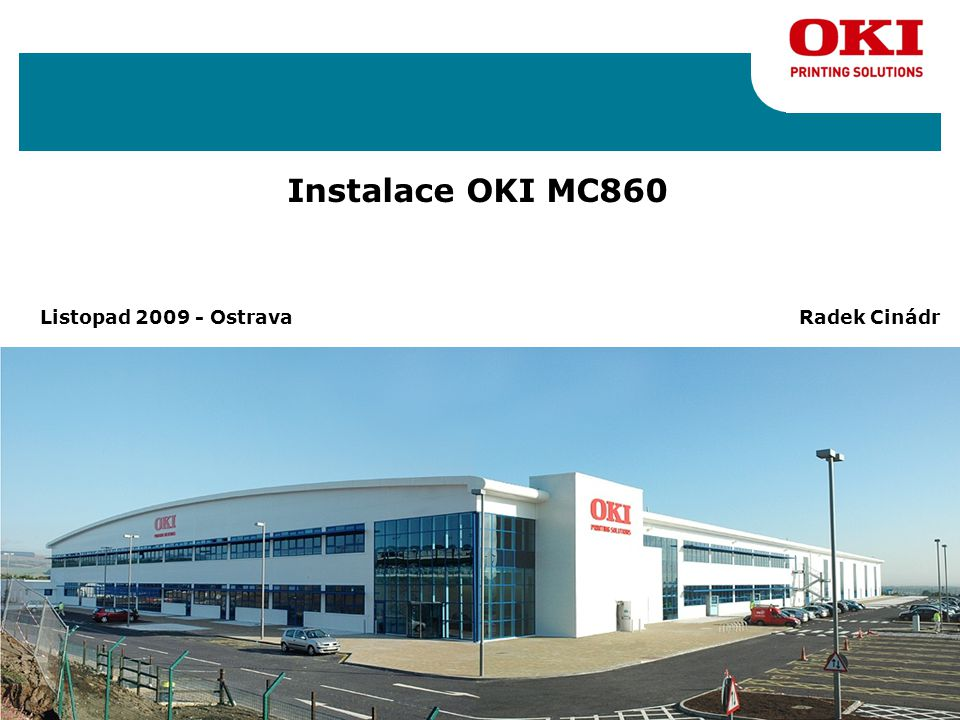 Instalace OKI MC860 Listopad 2009 - Ostrava Radek Cinádr