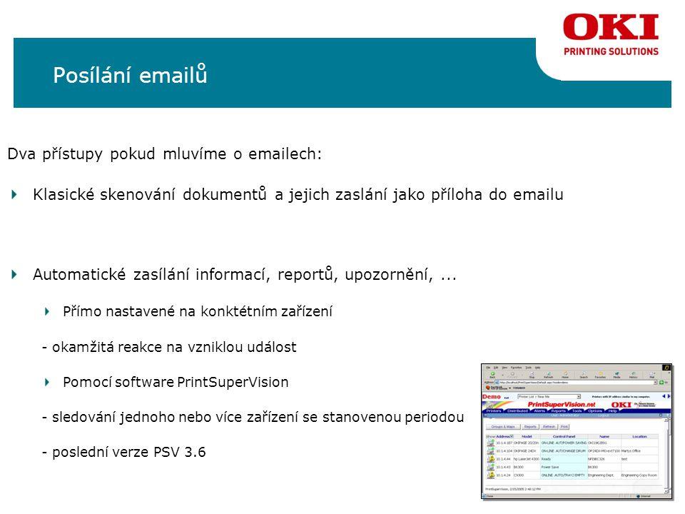 Posílání emailů Dva přístupy pokud mluvíme o emailech: Klasické skenování dokumentů a jejich zaslání jako příloha do emailu Automatické zasílání informací, reportů, upozornění,...