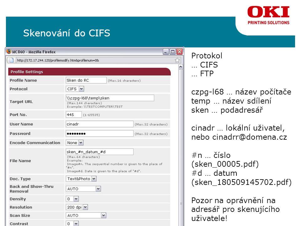 Skenování do CIFS Protokol … CIFS … FTP czpg-l68 … název počítače temp … název sdílení sken … podadresář cinadr … lokální uživatel, nebo cinadrr@domena.cz #n … číslo (sken_00005.pdf) #d … datum (sken_180509145702.pdf) Pozor na oprávnění na adresář pro skenujícího uživatele!