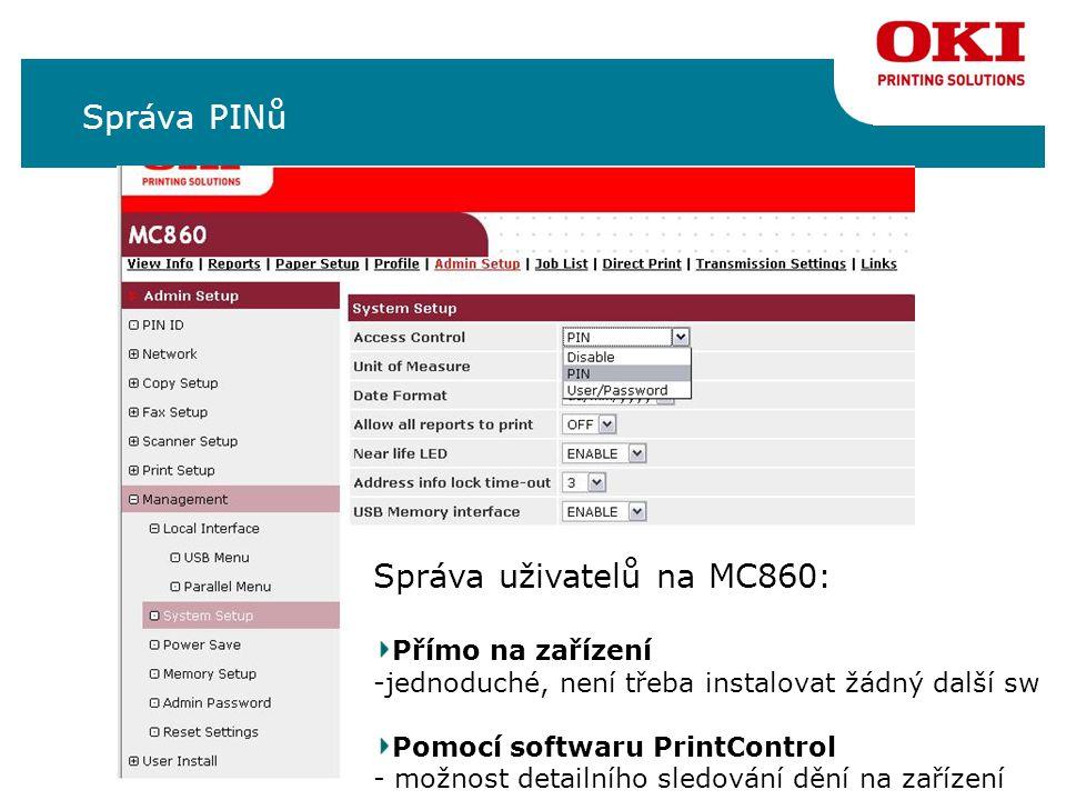 Správa PINů Správa uživatelů na MC860: Přímo na zařízení -jednoduché, není třeba instalovat žádný další sw Pomocí softwaru PrintControl - možnost detailního sledování dění na zařízení