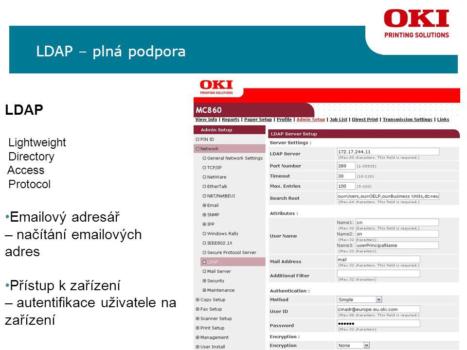 LDAP – plná podpora LDAP Lightweight Directory Access Protocol Emailový adresář – načítání emailových adres Přístup k zařízení – autentifikace uživatele na zařízení