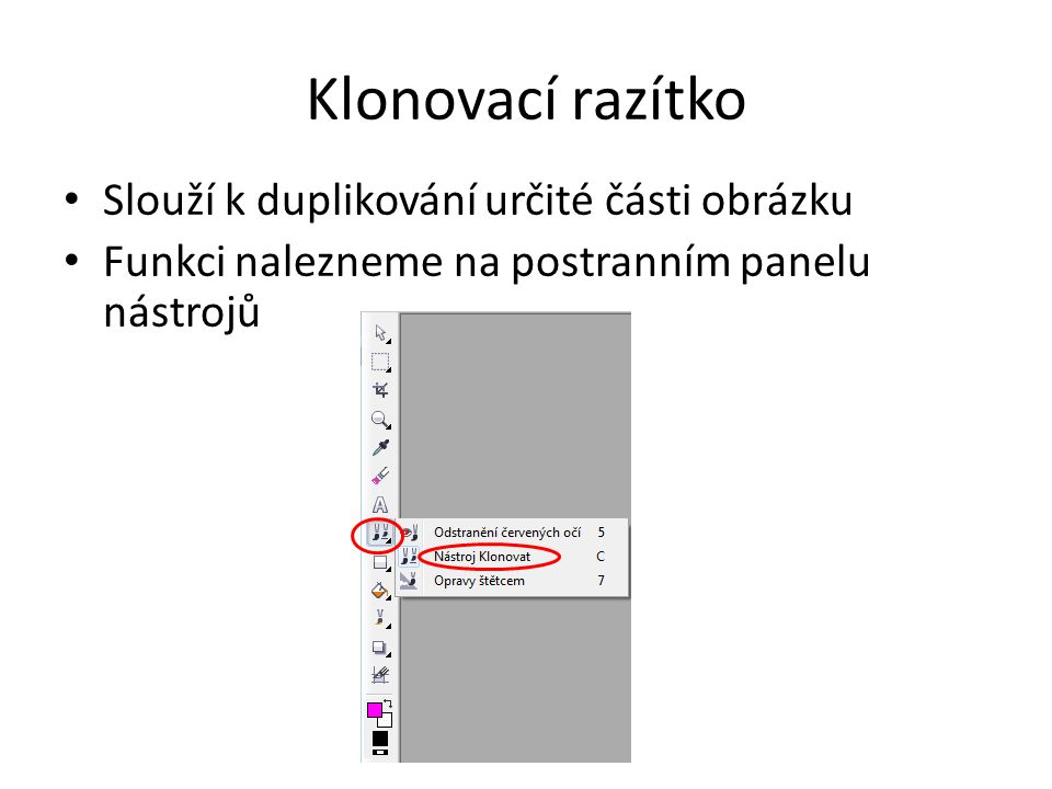 Klonovací razítko Slouží k duplikování určité části obrázku Funkci nalezneme na postranním panelu nástrojů