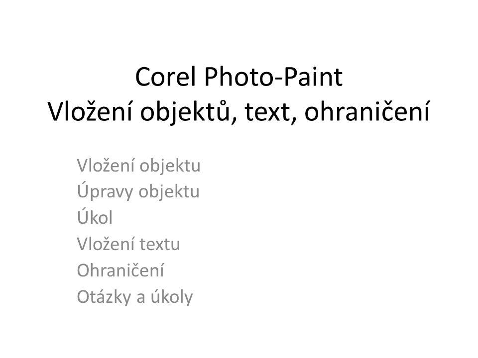 Corel Photo-Paint Vložení objektů, text, ohraničení Vložení objektu Úpravy objektu Úkol Vložení textu Ohraničení Otázky a úkoly