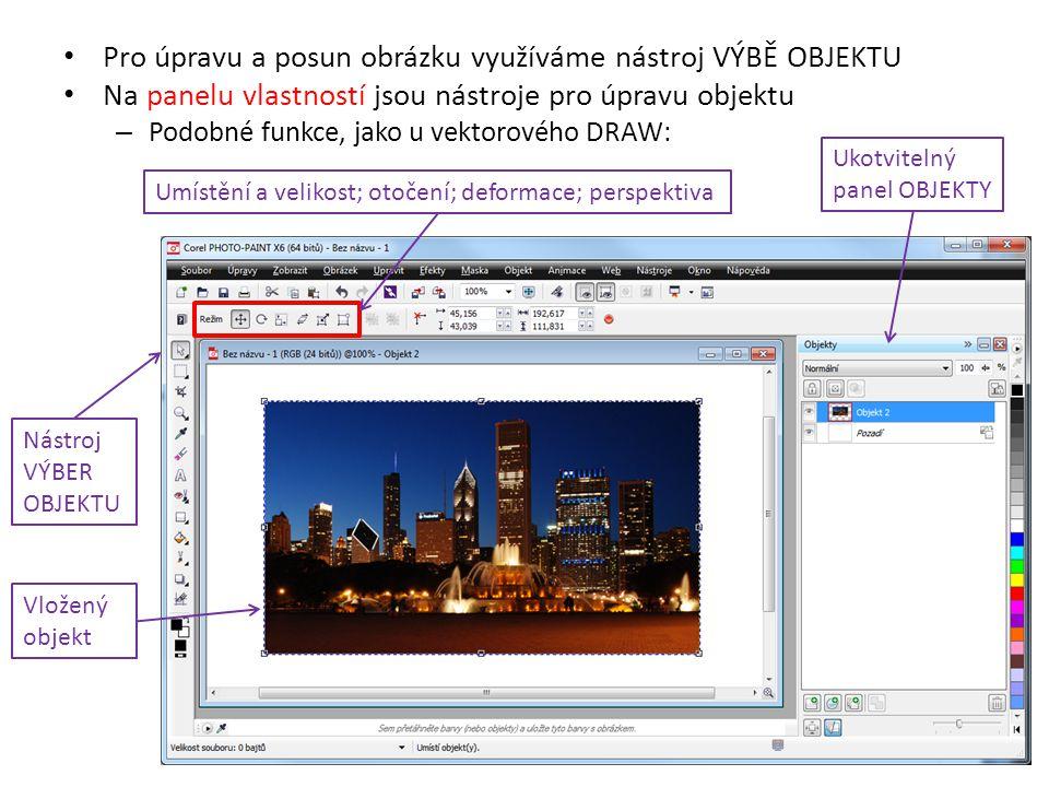 Pro úpravu a posun obrázku využíváme nástroj VÝBĚ OBJEKTU Na panelu vlastností jsou nástroje pro úpravu objektu – Podobné funkce, jako u vektorového DRAW: Nástroj VÝBER OBJEKTU Umístění a velikost; otočení; deformace; perspektiva Ukotvitelný panel OBJEKTY Vložený objekt