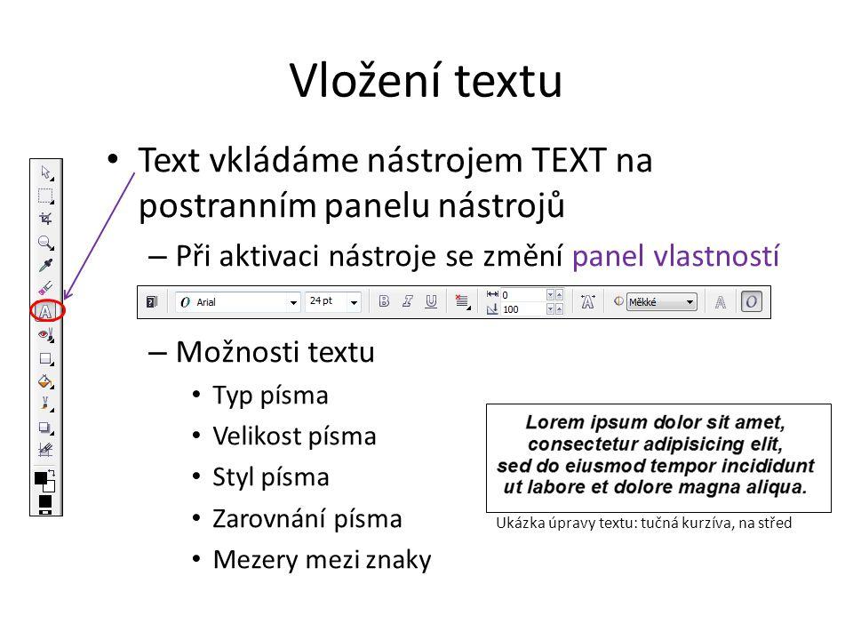Vložení textu Text vkládáme nástrojem TEXT na postranním panelu nástrojů – Při aktivaci nástroje se změní panel vlastností – Možnosti textu Typ písma Velikost písma Styl písma Zarovnání písma Mezery mezi znaky Ukázka úpravy textu: tučná kurzíva, na střed