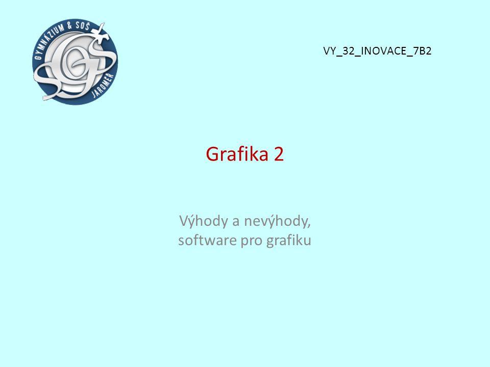 Grafika 2 Výhody a nevýhody, software pro grafiku VY_32_INOVACE_7B2