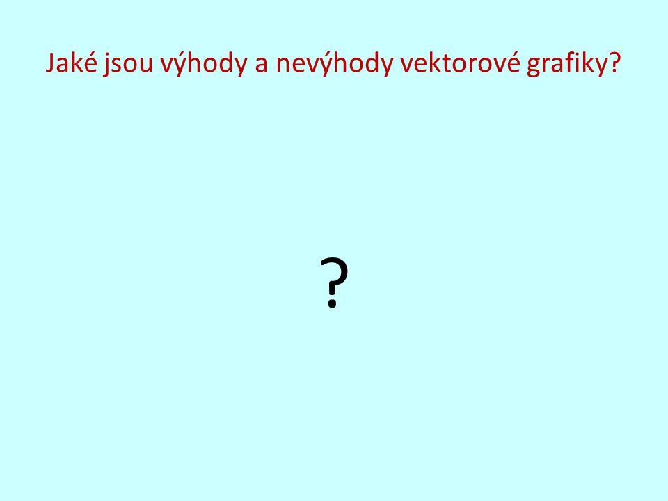 Jaké jsou výhody a nevýhody vektorové grafiky? ?