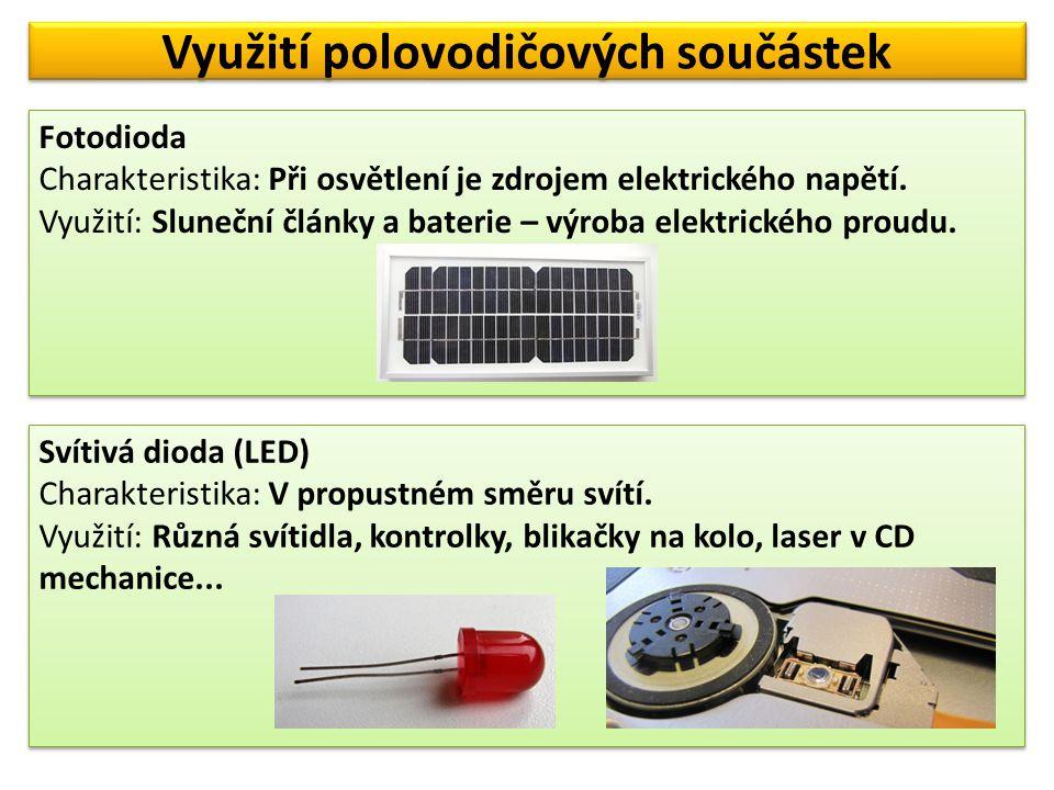 Využití polovodičových součástek Tranzistor Charakteristika: Skládá se ze dvou PN přechodů Využití: V počítačích (dokáže sepnout a vypnout obvod více než miliardkrát za sekundu) a v zesilovačích.