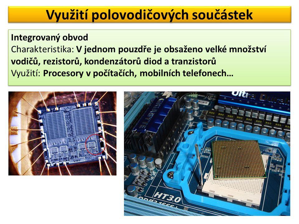 Využití polovodičových součástek Integrovaný obvod Charakteristika: V jednom pouzdře je obsaženo velké množství vodičů, rezistorů, kondenzátorů diod a