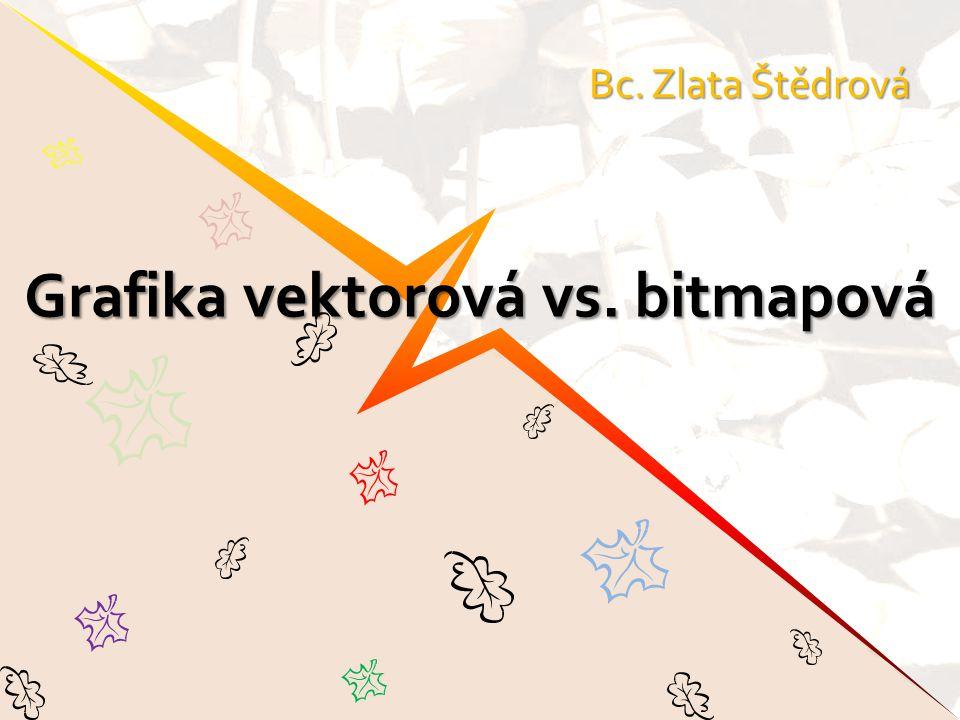 Grafika vektorová vs. bitmapová Bc. Zlata Štědrová