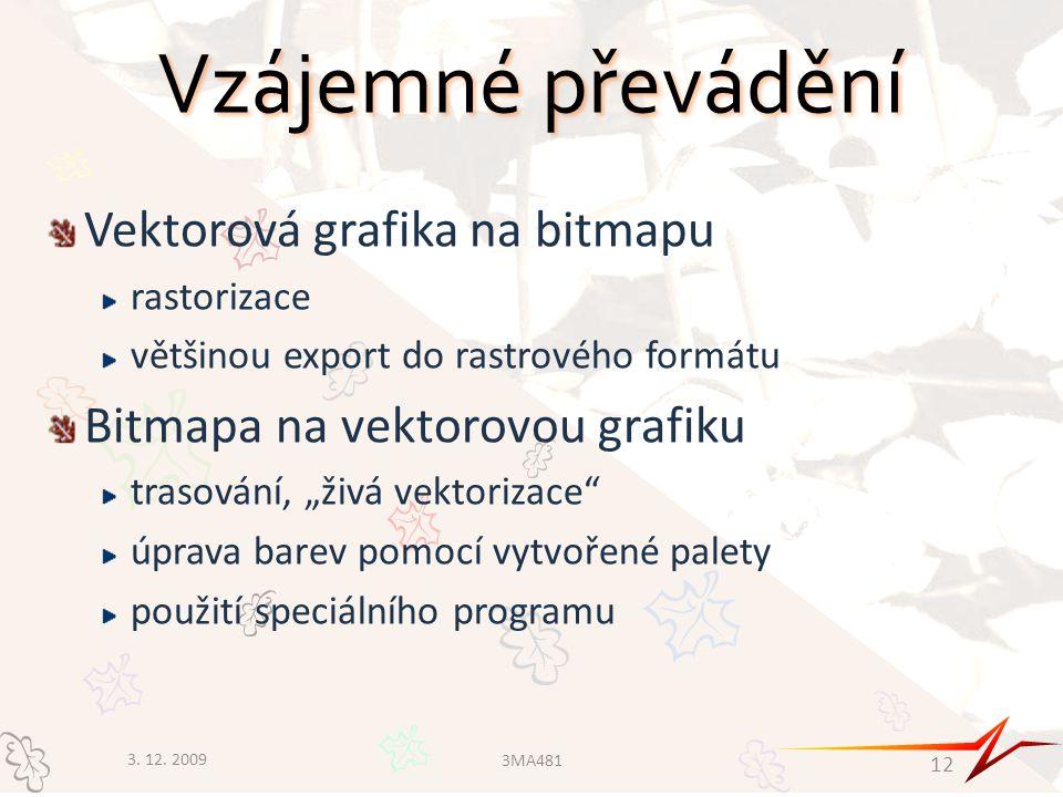 """Vzájemné převádění Vektorová grafika na bitmapu rastorizace většinou export do rastrového formátu Bitmapa na vektorovou grafiku trasování, """"živá vekto"""