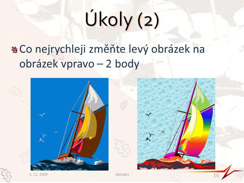 Úkoly (2) Co nejrychleji změňte levý obrázek na obrázek vpravo – 2 body 3. 12. 2009 16 3MA481