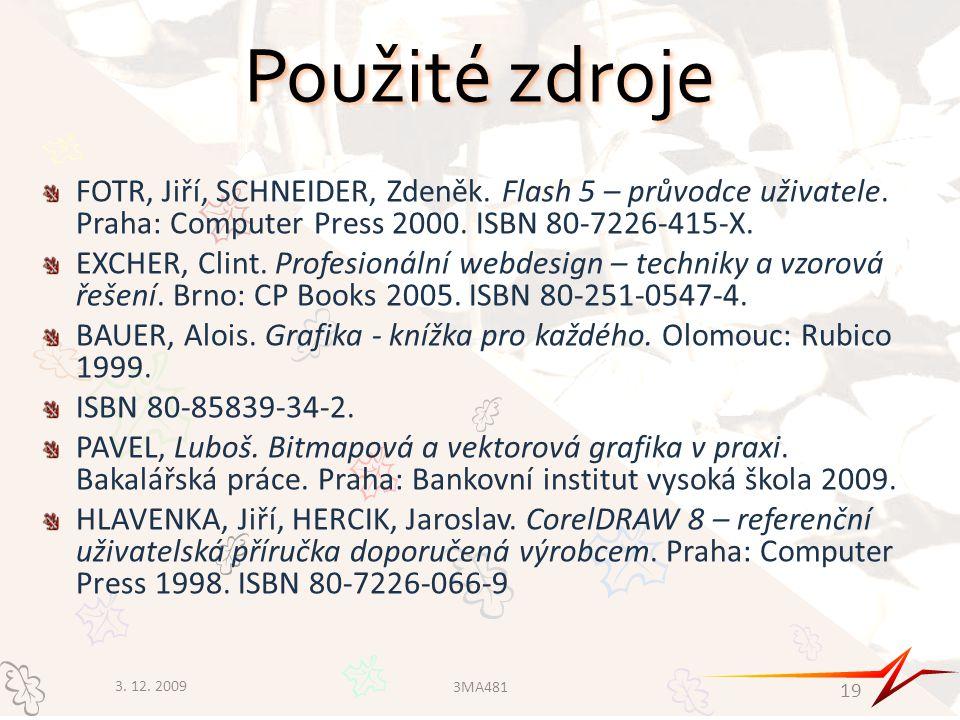 Použité zdroje FOTR, Jiří, SCHNEIDER, Zdeněk. Flash 5 – průvodce uživatele. Praha: Computer Press 2000. ISBN 80-7226-415-X. EXCHER, Clint. Profesionál
