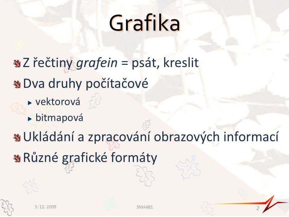 Grafika Z řečtiny grafein = psát, kreslit Dva druhy počítačové vektorová bitmapová Ukládání a zpracování obrazových informací Různé grafické formáty 3