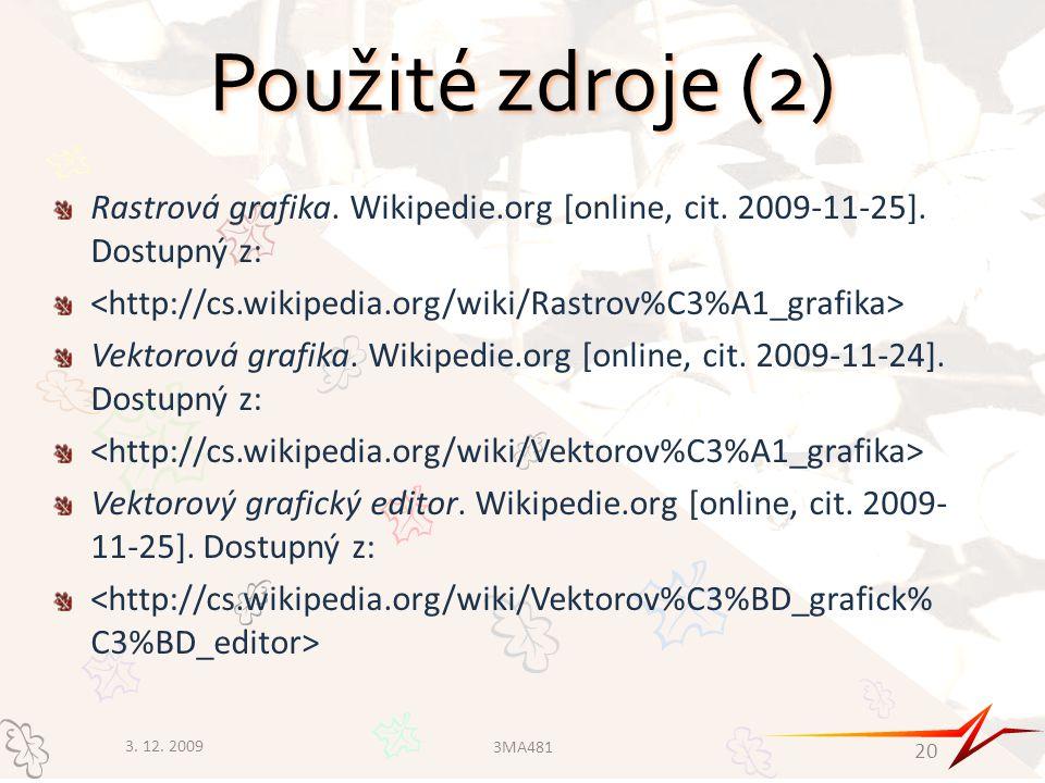 Použité zdroje (2) Rastrová grafika. Wikipedie.org [online, cit. 2009-11-25]. Dostupný z: Vektorová grafika. Wikipedie.org [online, cit. 2009-11-24].