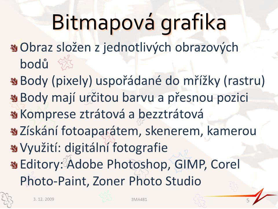 Bitmapová grafika Obraz složen z jednotlivých obrazových bodů Body (pixely) uspořádané do mřížky (rastru) Body mají určitou barvu a přesnou pozici Komprese ztrátová a bezztrátová Získání fotoaparátem, skenerem, kamerou Využití: digitální fotografie Editory: Adobe Photoshop, GIMP, Corel Photo-Paint, Zoner Photo Studio 3.