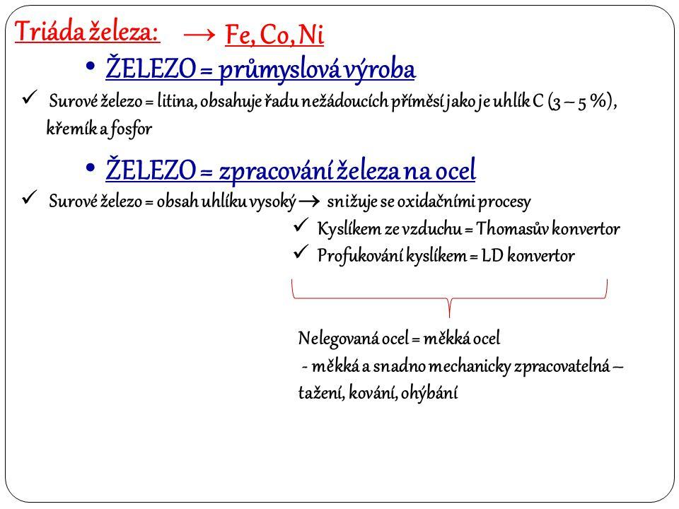 Triáda železa: → Fe, Co, Ni ŽELEZO = průmyslová výroba Surové železo = litina, obsahuje řadu nežádoucích příměsí jako je uhlík C (3 – 5 %), křemík a f