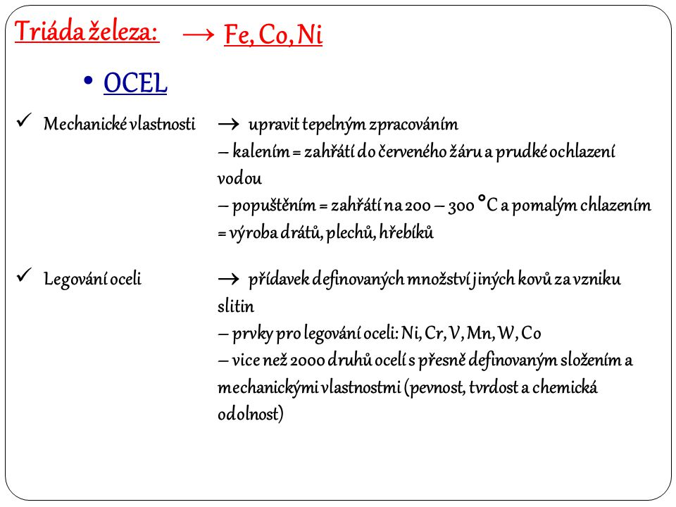 Triáda železa: → Fe, Co, Ni OCEL Mechanické vlastnosti  upravit tepelným zpracováním – kalením = zahřátí do červeného žáru a prudké ochlazení vodou –