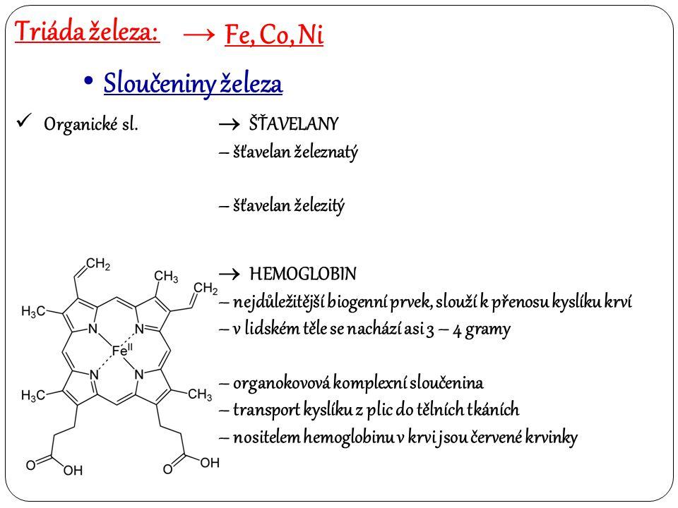 Triáda železa: → Fe, Co, Ni Sloučeniny železa Organické sl.  ŠŤAVELANY – šťavelan železnatý – šťavelan železitý  HEMOGLOBIN – nejdůležitější biogenn
