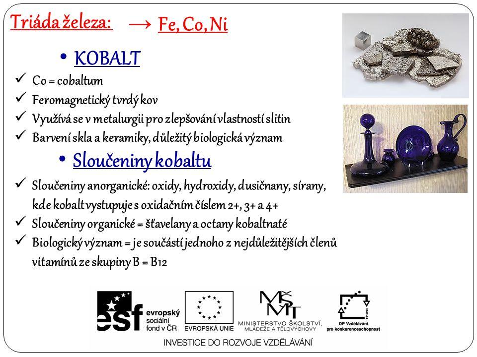 Co = cobaltum Feromagnetický tvrdý kov Využívá se v metalurgii pro zlepšování vlastností slitin Barvení skla a keramiky, důležitý biologická význam Tr
