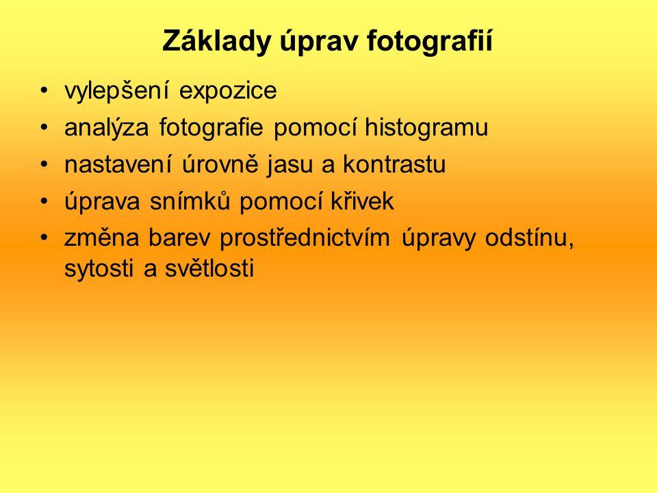 Základy úprav fotografií vylepšení expozice analýza fotografie pomocí histogramu nastavení úrovně jasu a kontrastu úprava snímků pomocí křivek změna b