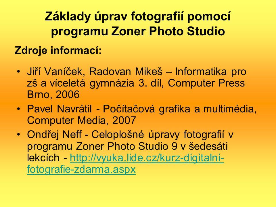 Základy úprav fotografií pomocí programu Zoner Photo Studio Jiří Vaníček, Radovan Mikeš – Informatika pro zš a víceletá gymnázia 3. díl, Computer Pres