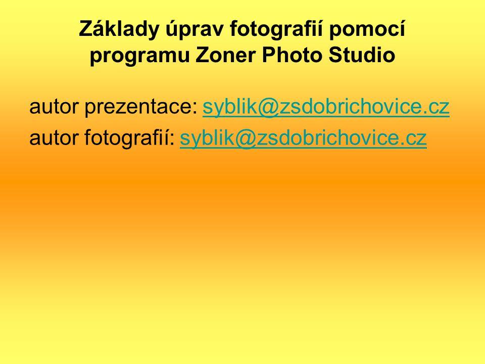 Základy úprav fotografií pomocí programu Zoner Photo Studio autor prezentace: syblik@zsdobrichovice.czsyblik@zsdobrichovice.cz autor fotografií: sybli
