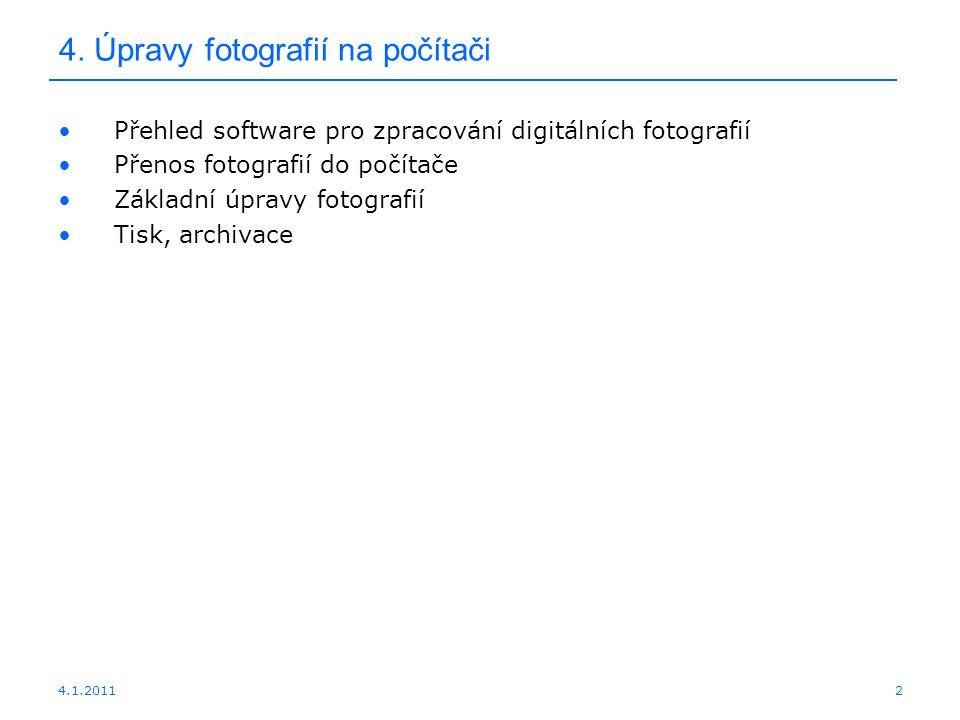 4.1.20112 4. Úpravy fotografií na počítači Přehled software pro zpracování digitálních fotografií Přenos fotografií do počítače Základní úpravy fotogr