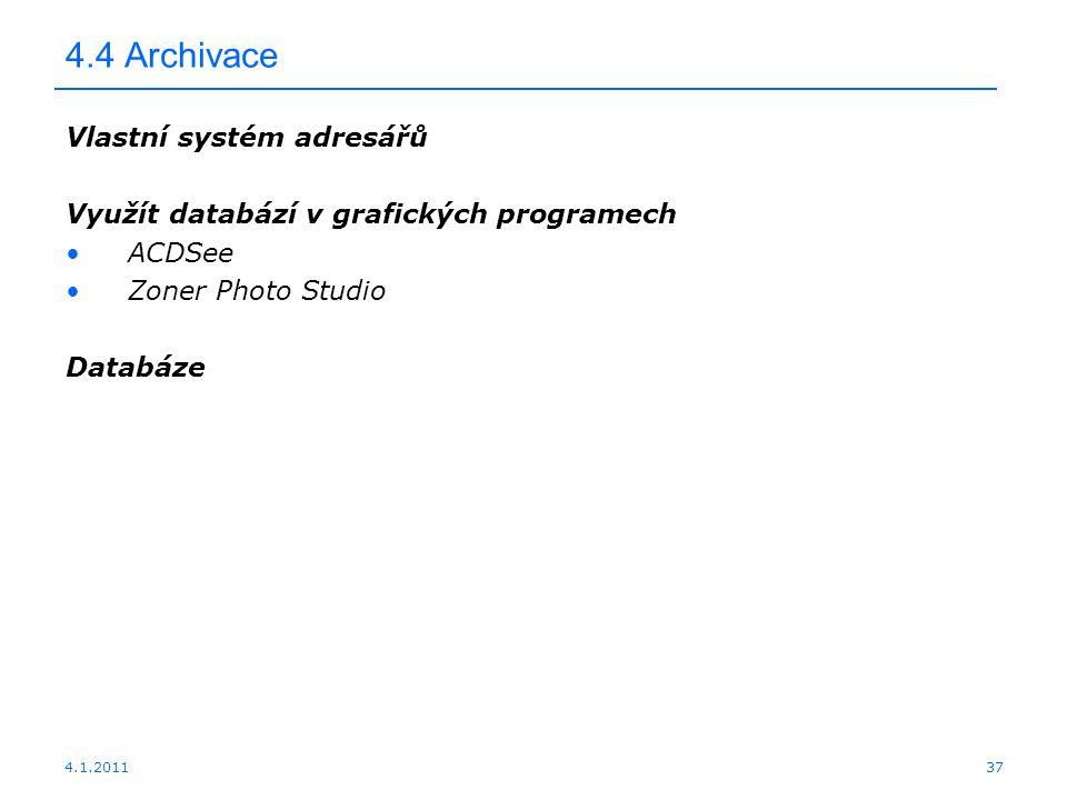 4.1.201137 4.4 Archivace Vlastní systém adresářů Využít databází v grafických programech ACDSee Zoner Photo Studio Databáze