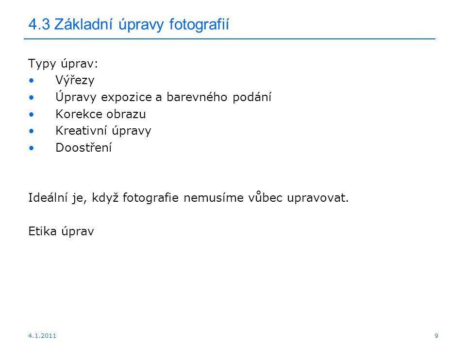 4.1.20119 4.3 Základní úpravy fotografií Typy úprav: Výřezy Úpravy expozice a barevného podání Korekce obrazu Kreativní úpravy Doostření Ideální je, k