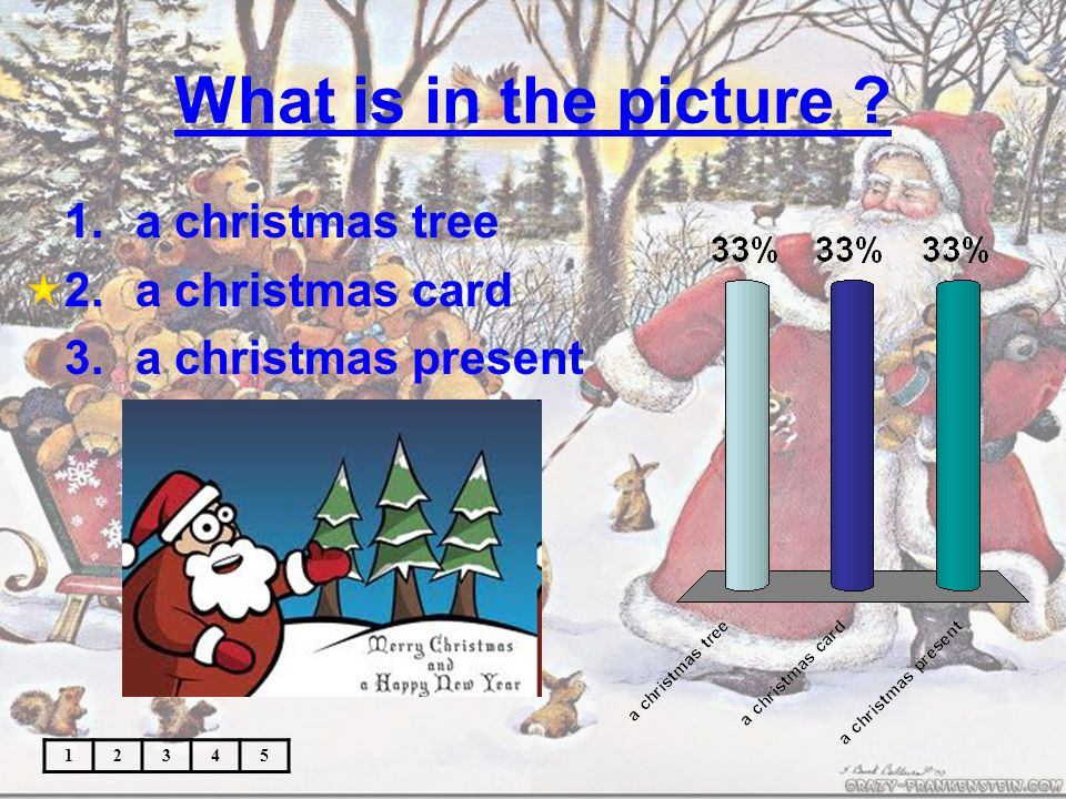 What is in the picture ? 12345 1.a christmas tree 2.a christmas card 3.a christmas present