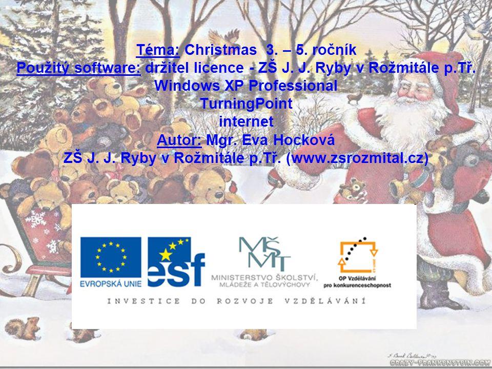 Téma: Christmas 3. – 5. ročník Použitý software: držitel licence - ZŠ J. J. Ryby v Rožmitále p.Tř. Windows XP Professional TurningPoint internet Autor