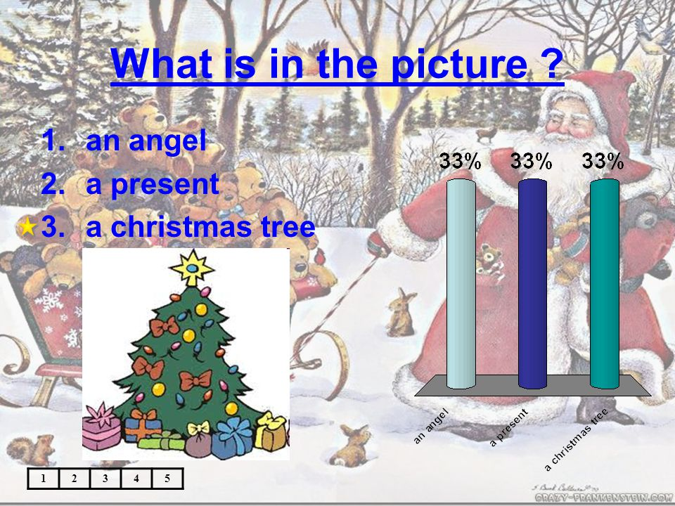 What is in the picture ? 12345 1.a reindeer 2.a sleigh 3.a turkey