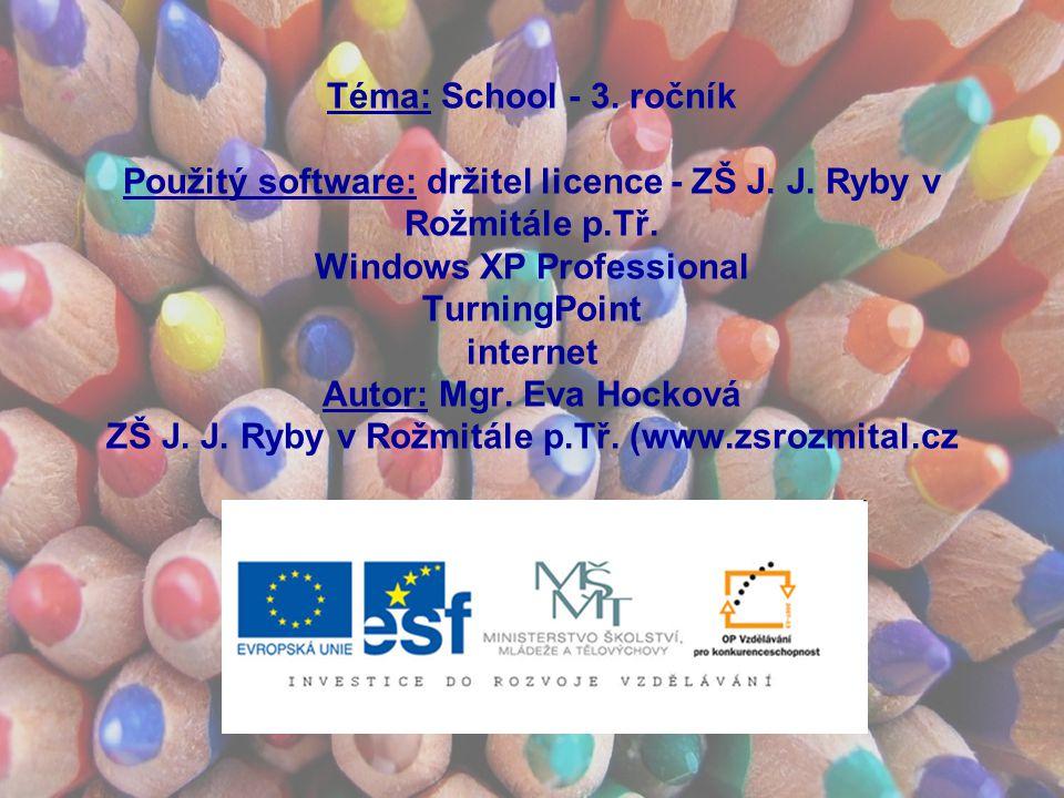 Téma: School - 3. ročník Použitý software: držitel licence - ZŠ J.