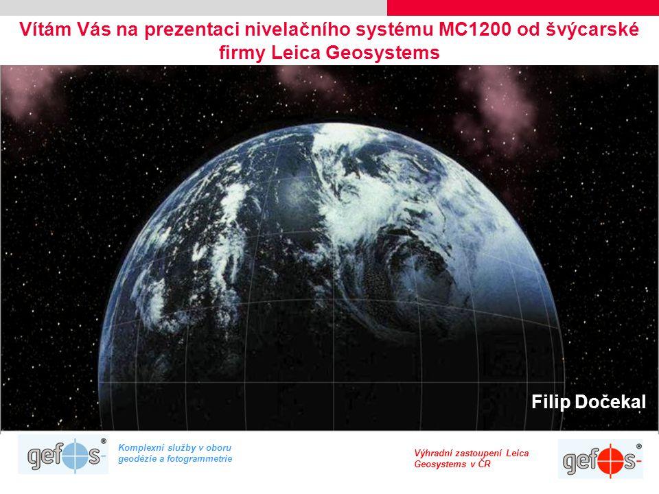 Komplexní služby v oboru geodézie a fotogrammetrie Výhradní zastoupení Leica Geosystems v ČR Vítám Vás na prezentaci nivelačního systému MC1200 od švý