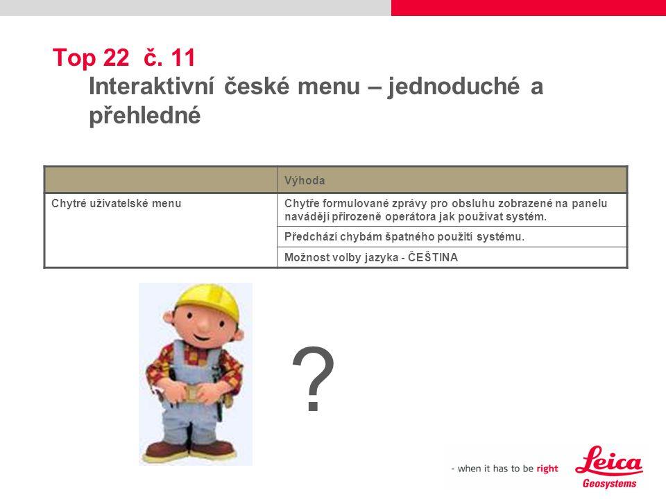 Top 22 č. 11 Interaktivní české menu – jednoduché a přehledné Výhoda Chytré uživatelské menuChytře formulované zprávy pro obsluhu zobrazené na panelu