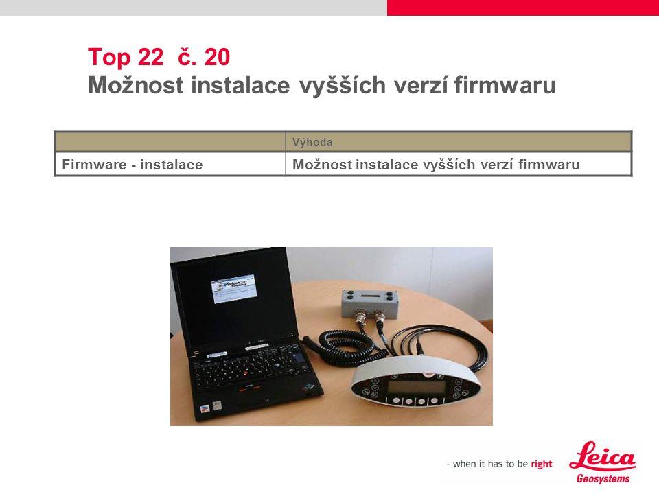 Top 22 č. 20 Možnost instalace vyšších verzí firmwaru Výhoda Firmware - instalaceMožnost instalace vyšších verzí firmwaru