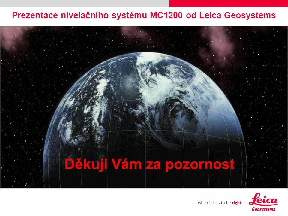Prezentace nivelačního systému MC1200 od Leica Geosystems Děkuji Vám za pozornost
