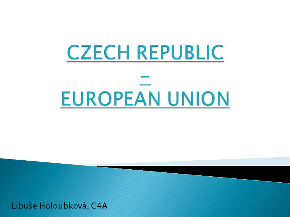 EUROPEAN UNION  EUROPEAN UNION  CZECH REPUBLIC'S ENTRY INTO THE EUROPEAN UNION UNION  CZECH REPUBLIC IN THE EUROPEAN UNION  CZECHS IN BRUSSELS  EUROCENTRES Picture 1