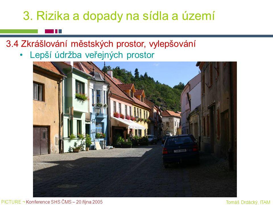 PICTURE ¬ Konference SHS ČMS – 20.října 2005 Tomáš Drdácký, ITAM 3.4 Zkrášlování městských prostor, vylepšování Lepší údržba veřejných prostor 3. Rizi