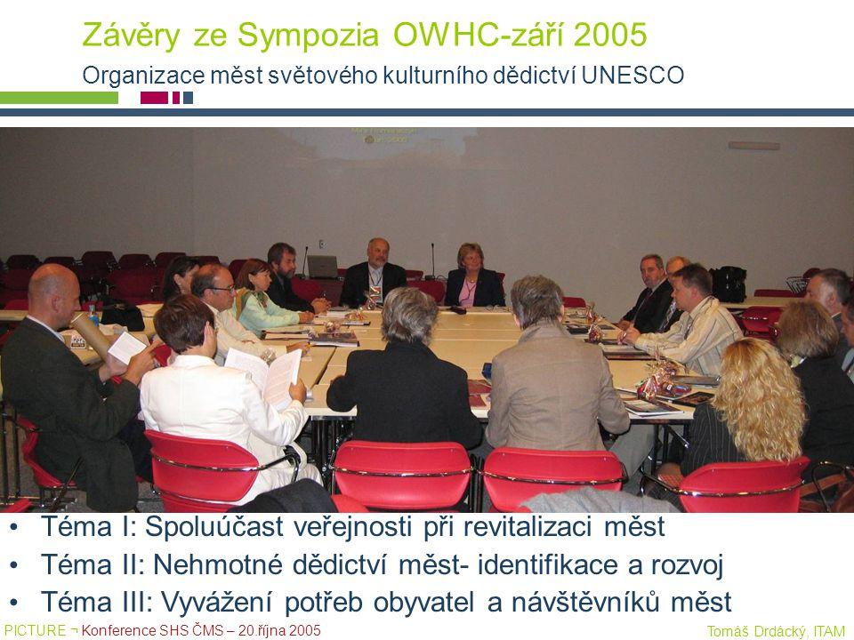 PICTURE ¬ Konference SHS ČMS – 20.října 2005 Tomáš Drdácký, ITAM Závěry ze Sympozia OWHC-září 2005 Organizace měst světového kulturního dědictví UNESC