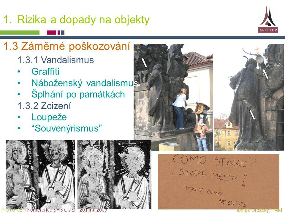 PICTURE ¬ Konference SHS ČMS – 20.října 2005 Tomáš Drdácký, ITAM 1.Rizika a dopady na objekty 1.3 Záměrné poškozování 1.3.1 Vandalismus Graffiti Nábož