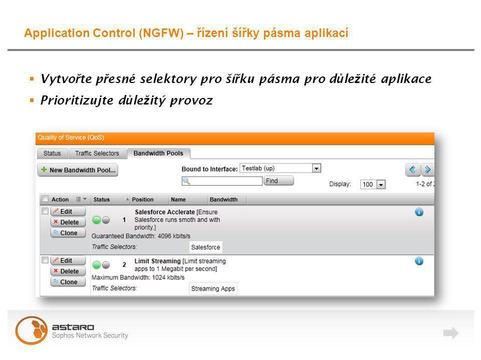 Application Control (NGFW) – řízení šířky pásma aplikací  Vytvo ř te p ř esné selektory pro ší ř ku pásma pro d ů le ž ité aplikace  Prioritizujte d ů le ž itý provoz