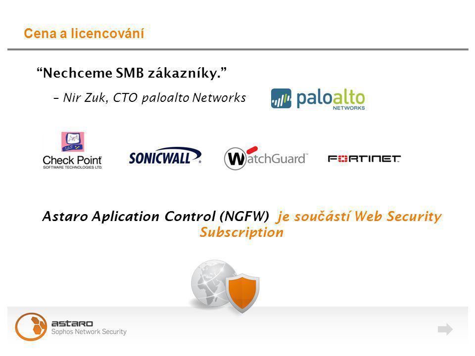 Cena a licencování Astaro Aplication Control (NGFW) je sou č ástí Web Security Subscription Nechceme SMB zákazníky. – Nir Zuk, CTO paloalto Networks
